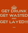 GET DRUNK GET WASTED AND GET LAYED!!! ... - Personalised Poster A4 size