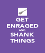 GET ENRAGED AND SHANK THINGS - Personalised Poster A4 size
