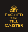 GET EXCITED 0 Days TILL CAISTER - Personalised Poster A4 size