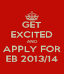 GET EXCITED AND APPLY FOR EB 2013/14 - Personalised Poster A4 size