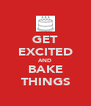 GET EXCITED AND BAKE THINGS - Personalised Poster A4 size