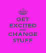 GET EXCITED AND CHANGE STUFF - Personalised Poster A4 size
