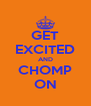 GET EXCITED AND CHOMP ON - Personalised Poster A4 size