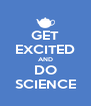 GET EXCITED AND DO SCIENCE - Personalised Poster A4 size