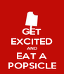 GET EXCITED AND EAT A POPSICLE - Personalised Poster A4 size