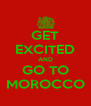 GET EXCITED AND GO TO MOROCCO - Personalised Poster A4 size