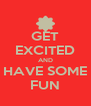 GET EXCITED AND HAVE SOME FUN - Personalised Poster A4 size