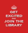 GET EXCITED AND JOIN THE LIBRARY - Personalised Poster A4 size