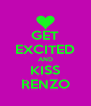 GET EXCITED AND KISS RENZO - Personalised Poster A4 size