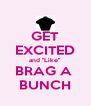 "GET EXCITED and ""Like"" BRAG A  BUNCH - Personalised Poster A4 size"