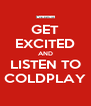 GET EXCITED AND LISTEN TO COLDPLAY - Personalised Poster A4 size