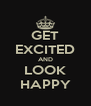 GET EXCITED AND LOOK HAPPY - Personalised Poster A4 size