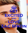 GET EXCITED AND LOVE ZAC EFRON - Personalised Poster A4 size