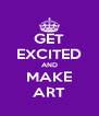 GET EXCITED AND MAKE ART - Personalised Poster A4 size