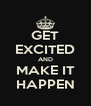 GET EXCITED AND MAKE IT HAPPEN - Personalised Poster A4 size