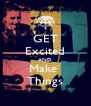 GET Excited AND Make  Things - Personalised Poster A4 size