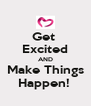 Get  Excited AND Make Things Happen!  - Personalised Poster A4 size