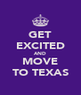 GET EXCITED AND MOVE TO TEXAS - Personalised Poster A4 size