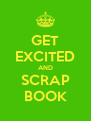 GET EXCITED AND SCRAP BOOK - Personalised Poster A4 size