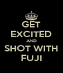 GET EXCITED AND SHOT WITH FUJI - Personalised Poster A4 size