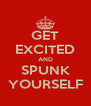 GET EXCITED AND SPUNK YOURSELF - Personalised Poster A4 size