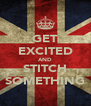 GET EXCITED AND STITCH SOMETHING - Personalised Poster A4 size