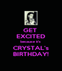 GET  EXCITED because it's CRYSTAL's BIRTHDAY! - Personalised Poster A4 size