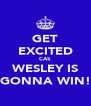 GET EXCITED CAS WESLEY IS GONNA WIN! - Personalised Poster A4 size