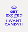 GET EXCITED CAUSE I WANT CANDY!! - Personalised Poster A4 size