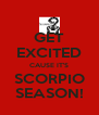 GET EXCITED CAUSE IT'S SCORPIO SEASON! - Personalised Poster A4 size