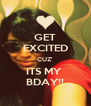 GET EXCITED CUZ' ITS MY  BDAY!! - Personalised Poster A4 size