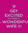 GET EXCITED I'LL MAKE A A WONDERFUL WIFE !!! - Personalised Poster A4 size