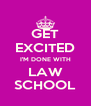 GET EXCITED I'M DONE WITH LAW SCHOOL - Personalised Poster A4 size