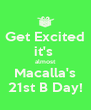 Get Excited it's  almost Macalla's 21st B Day! - Personalised Poster A4 size