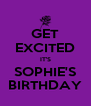 GET EXCITED IT'S SOPHIE'S BIRTHDAY - Personalised Poster A4 size