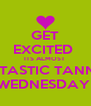 GET EXCITED  ITS ALMOST  TANTASTIC TANNING WEDNESDAY  - Personalised Poster A4 size