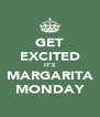 GET EXCITED IT'S MARGARITA MONDAY - Personalised Poster A4 size