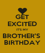 GET EXCITED IT'S MY BROTHER'S  BIRTHDAY - Personalised Poster A4 size