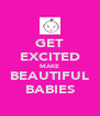 GET EXCITED MAKE BEAUTIFUL BABIES - Personalised Poster A4 size