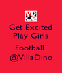Get Excited Play Girls  Football  @VillaDino - Personalised Poster A4 size