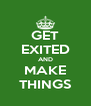 GET EXITED AND MAKE THINGS - Personalised Poster A4 size
