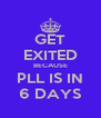 GET EXITED BECAUSE PLL IS IN 6 DAYS - Personalised Poster A4 size