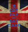 GET FAT AND EAT CAKE - Personalised Poster A4 size