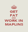 GET FAT AND WORK IN MAPLINS - Personalised Poster A4 size