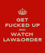 GET FUCKED UP AND WATCH LAW&ORDER - Personalised Poster A4 size