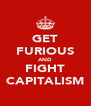 GET FURIOUS AND FIGHT CAPITALISM - Personalised Poster A4 size