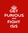 GET FURIOUS AND FIGHT ISIS - Personalised Poster A4 size