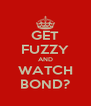 GET FUZZY AND WATCH BOND? - Personalised Poster A4 size
