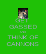 GET  GASSED AND THINK OF CANNONS - Personalised Poster A4 size