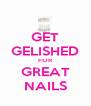 GET GELISHED FOR GREAT NAILS - Personalised Poster A4 size